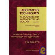 Laboratory Techniques in Biochemistry and Molecular Biology Vol. 11 : Isoelectric Focusing, Methodology and Applications by R. H. Burdon; T. S. Work, 9780444804983