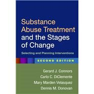 Substance Abuse Treatment and the Stages of Change, Second Edition Selecting and Planning Interventions by Connors, Gerard J.; DiClemente, Carlo C.; Velasquez, Mary Marden; Donovan, Dennis M., 9781462524983