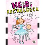 Heidi Heckelbeck Is a Flower Girl by Coven, Wanda; Burris, Priscilla, 9781481404983