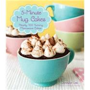 5-minute Mug Cakes: Nearly 100 Yummy Microwave Cakes by Lee, Jennifer, 9781937994983