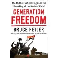 Generation Freedom : The Middle East Uprisings and the Remaking of the Modern World by Feiler, Bruce, 9780062104984