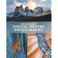John Shaw's Guide to Digital Nature Photography by Shaw, John, 9780770434984
