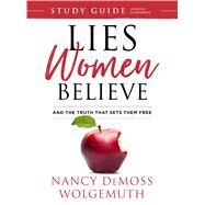 Lies Women Believe Study Guide And the Truth that Sets Them Free by Wolgemuth, Nancy DeMoss, 9780802414984