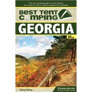 Best Tent Camping: Georgia Your Car-Camping Guide to Scenic Beauty, the Sounds of Nature, and an Escape from Civilization by Molloy, Johnny, 9780897324984