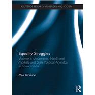 Equality Struggles: WomenÆs Movements, Neoliberal Markets and State Political Agendas in Scandinavia by Liinason; Mia, 9781138644984