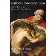 Freedom and Forgiveness: A Fresh Look at the Sacrament of Reconciliation by Farren, Paul; Vanier, Jean; Dooley, Catherine, 9781612614984