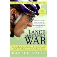 Lance Armstrong's War : One Man's Battle Against Fate, Fame, Love, Death, Scandal, and a Few Other Rivals on the Road to the Tour de France by Coyle, Daniel, 9780060734985