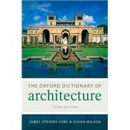 The Oxford Dictionary of Architecture by Curl, James Stevens; Wilson, Susan, 9780199674985