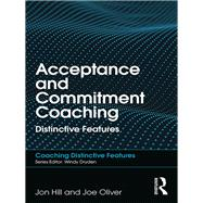 Acceptance and Commitment Coaching: Distinctive Features by Hill; Jon, 9781138564985