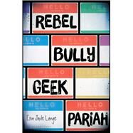 Rebel, Bully, Geek, Pariah by Lange, Erin Jade, 9781619634985