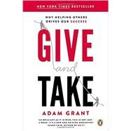 Give and Take: Why Helping Others Drives Our Success by Grant, Adam, 9780143124986