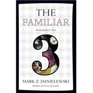 The Familiar, Volume 3 by Danielewski, Mark Z., 9780375714986