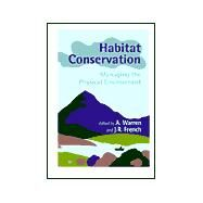 Habitat Conservation : Managing the Physical Environment by Warren, A.; French, J. R., 9780471984986