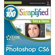 Adobe Photoshop CS6 Top 100 Simplified Tips and Tricks by Kent, Lynette, 9781118204986