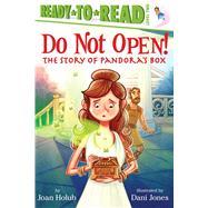 Do Not Open! The Story of Pandora's Box by Holub, Joan; Jones, Dani, 9781442484986