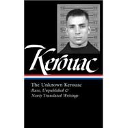 The Unknown Kerouac by Kerouac, Jack; Tietchen, Todd; Cloutier, Jean-christophe, 9781598534986