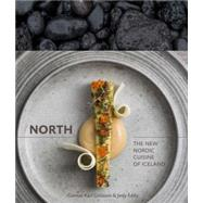 North: The New Nordic Cuisine of Iceland by G¡slason, Gunnar Karl; Eddy, Jody; Redzepi, Rene; Sung, Evan, 9781607744986