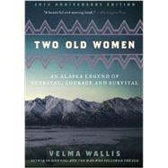 Two Old Women: An Alaska Legend of Betrayal, Courage and Survival by Wallis, Velma; Grant, Jim, 9780062244987