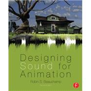 Designing Sound for Animation by Beauchamp; Robin, 9780240824987