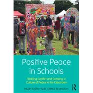 Positive Peace in Schools: Tacking conflict and creating a culture of peace in the classroom by Cremin; Hilary, 9781138234987