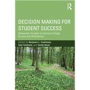 Decision Making for Student Success: Behavioral Insights to Improve College Access and Persistence by Castleman; Benjamin L., 9781138784987