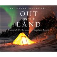 Out on the Land Bushcraft Skills from the Northern Forest by Mears, Ray; Fält, Lars, 9781472924988