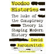Voodoo Histories The Role of the Conspiracy Theory in Shaping Modern History by Aaronovitch, David, 9781594484988