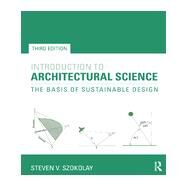 Introduction to Architectural Science: The Basis of Sustainable Design by Szokolay; Steven, 9780415824989