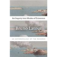 An Inquiry into Modes of Existence by Latour, Bruno; Porter, Catherine, 9780674724990