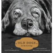 Old Dogs Are the Best Dogs by Williamson, Michael S.; Weingarten, Gene, 9781416534990