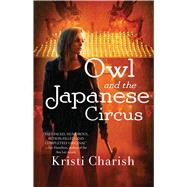 Owl and the Japanese Circus by Charish, Kristi, 9781476794990