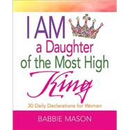I Am a Daughter of the Most High King: 30 Daily Declarations for Women by Mason, Babbie, 9781501814990