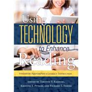 Using Technology to Enhance Reading by Rasinski, Timothy V.; Ferdig, Richard E.; Pytash, Kristine; Barone, Diane (CON); Calabria, Kaybeth (CON), 9781936764990