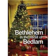 Finding Bethlehem in the Midst of Bedlam by Moore, James W., 9781501804991