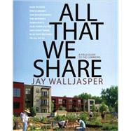 All That We Share: A Field Guide to the Commons by Walljasper, Jay, 9781595584991