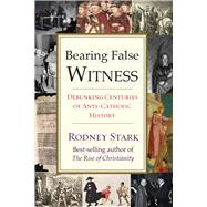 Bearing False Witness by Stark, Rodney, 9781599474991
