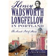 Henry Wadsworth Longfellow in Portland: The Fireside Poet of Maine by Babin, John William; Levinsky, Allan M.; Adams, Herb, 9781626194991