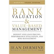 Bank Valuation and Value-Based Management: Deposit and Loan Pricing, Performance Evaluation, and Risk Management by Dermine, Jean, 9780071624992