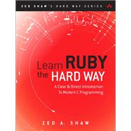 Learn Ruby the Hard Way A Simple and Idiomatic Introduction To The Imaginative World Of Computational Thinking With Code by Shaw, Zed A., 9780321884992