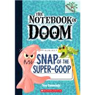 Snap of the Super-Goop: A Branches Book (The Notebook of Doom #10) by Cummings, Troy, 9780545864992