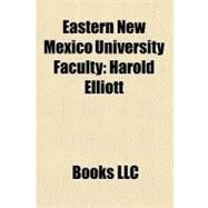 Eastern New Mexico University Faculty : Harold Elliott by , 9781156214992