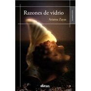 Razones de vidrio / Reasons glass by Zayas, Ariatna, 9788415824992