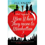 What Happens to Men When They Move to Manhattan? by Knapp, Jill, 9780008104993