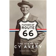 Father of Route 66: The Story of Cy Avery by Kelly, Susan Croce, 9780806144993