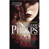 To Love and To Kill by PHELPS, M. WILLIAM, 9780786034994