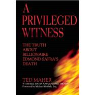 A Privileged Witness The Truth About Billionaire Edmond Safra's Death by Maher, Ted; Hayes, Bill; Thomas, Jennifer D.; Griffith, Esq., Michael, 9780882824994
