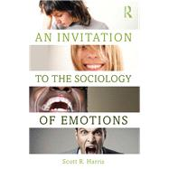 An Invitation to the Sociology of Emotions by Harris; Scott, 9781138854994