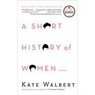 A Short History of Women A Novel by Walbert, Kate, 9781416594994