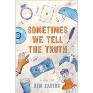 Sometimes We Tell the Truth by Zarins, Kim, 9781481464994