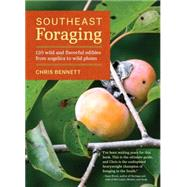 Southeast Foraging: 120 Wild and Flavorful Edibles from Angelica to Wild Plums by Bennett, Chris, 9781604694994
